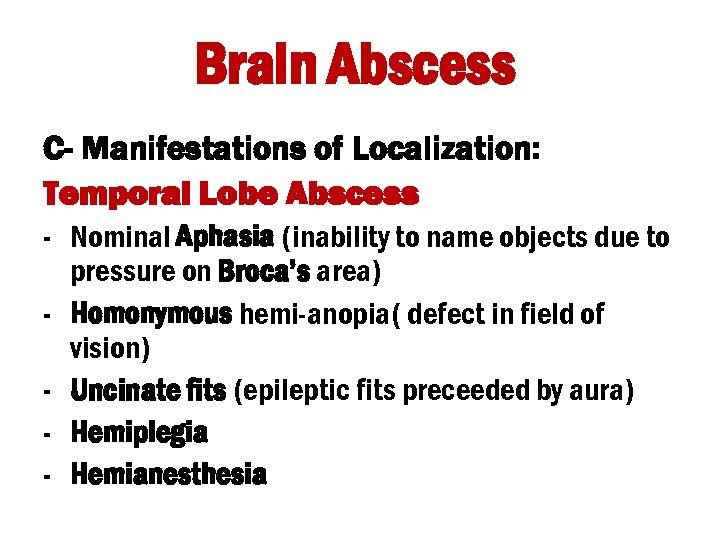 Brain Abscess C- Manifestations of Localization: Temporal Lobe Abscess - Nominal Aphasia (inability to