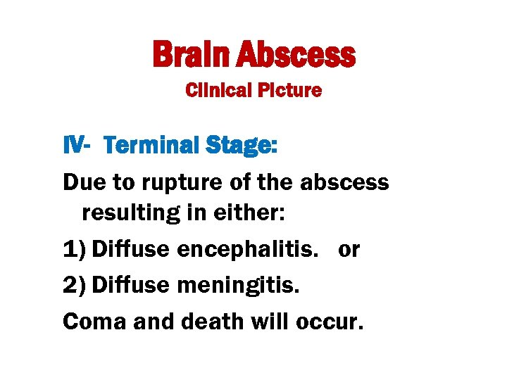 Brain Abscess Clinical Picture IV- Terminal Stage: Due to rupture of the abscess resulting