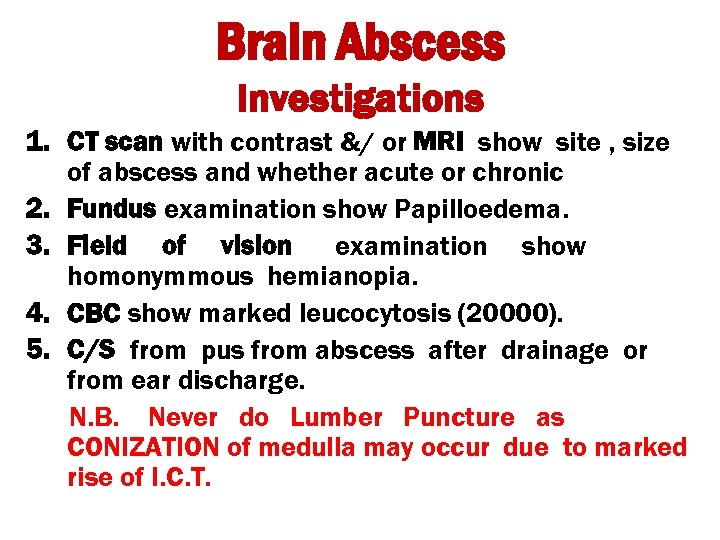 Brain Abscess Investigations 1. CT scan with contrast &/ or MRI show site ,
