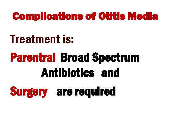 Complications of Otitis Media Treatment is: Parentral Broad Spectrum Antibiotics and Surgery are required