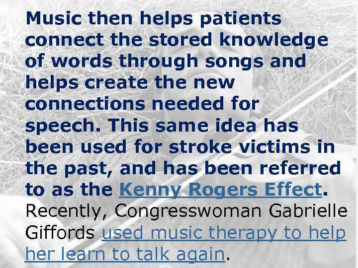 Music then helps patients connect the stored knowledge of words through songs and helps