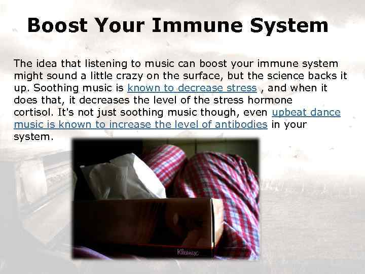 Boost Your Immune System The idea that listening to music can boost your immune
