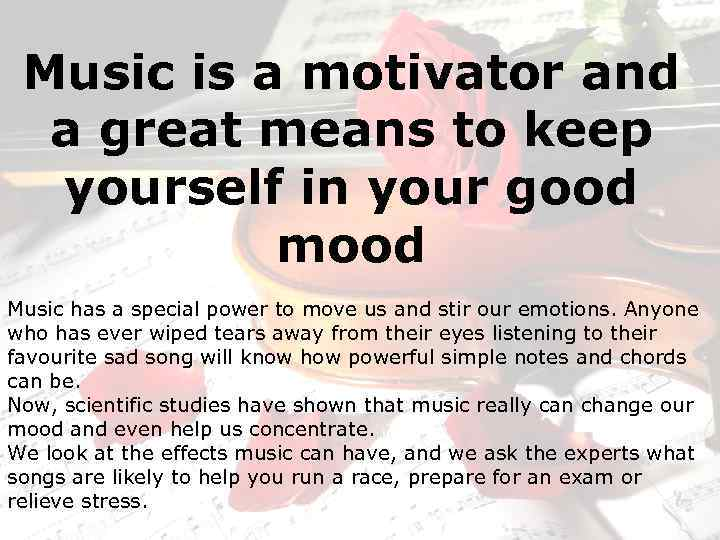 Music is a motivator and a great means to keep yourself in your good