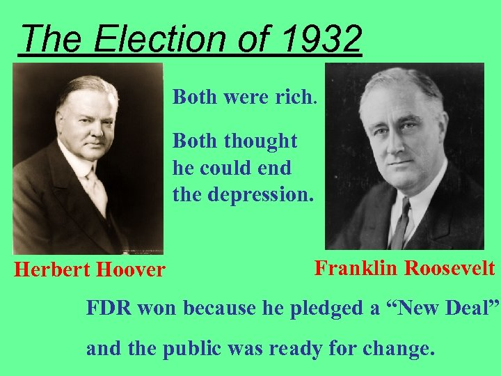 The Election of 1932 Both were rich. Both thought he could end the depression.