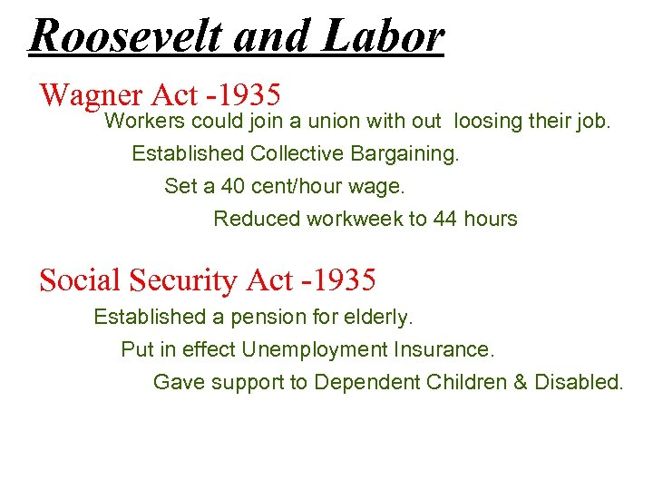 Roosevelt and Labor Wagner Act -1935 Workers could join a union with out loosing