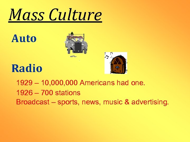 Mass Culture Auto Radio 1929 – 10, 000 Americans had one. 1926 – 700