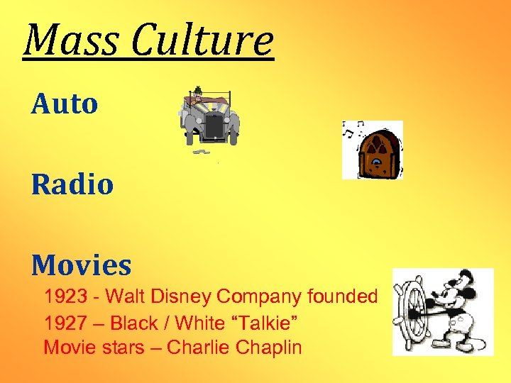 Mass Culture Auto Radio Movies 1923 - Walt Disney Company founded 1927 – Black
