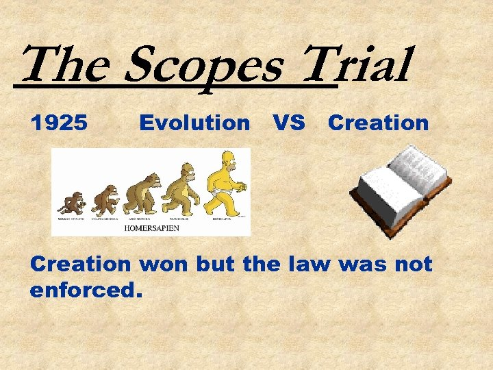 The Scopes Trial 1925 Evolution VS Creation won but the law was not enforced.
