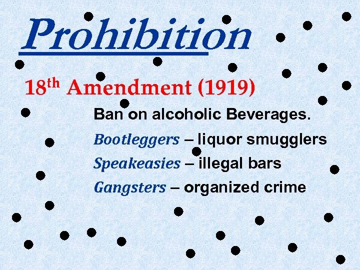 Prohibition th 18 Amendment (1919) Ban on alcoholic Beverages. Bootleggers – liquor smugglers Speakeasies