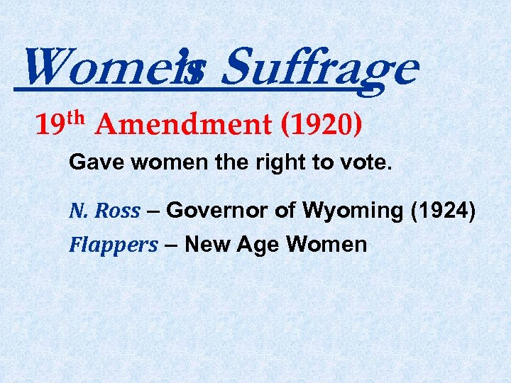 Women Suffrage 's th 19 Amendment (1920) Gave women the right to vote. N.