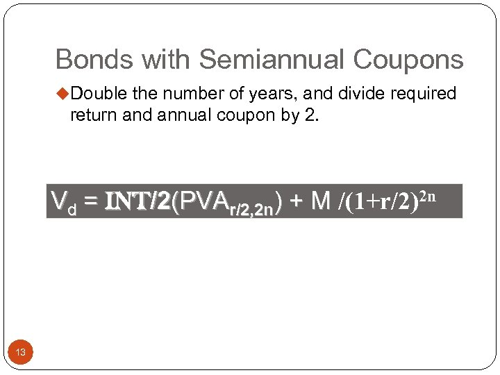Bonds with Semiannual Coupons u. Double the number of years, and divide required return