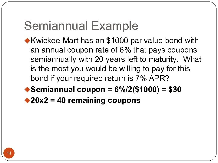 Semiannual Example u. Kwickee-Mart has an $1000 par value bond with an annual coupon