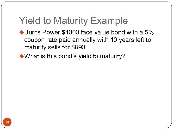 Yield to Maturity Example u. Burns Power $1000 face value bond with a 5%