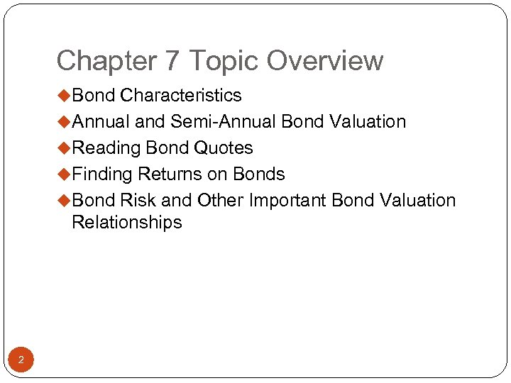 Chapter 7 Topic Overview u. Bond Characteristics u. Annual and Semi-Annual Bond Valuation u.