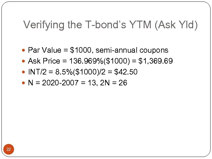 Verifying the T-bond's YTM (Ask Yld) Par Value = $1000, semi-annual coupons Ask Price