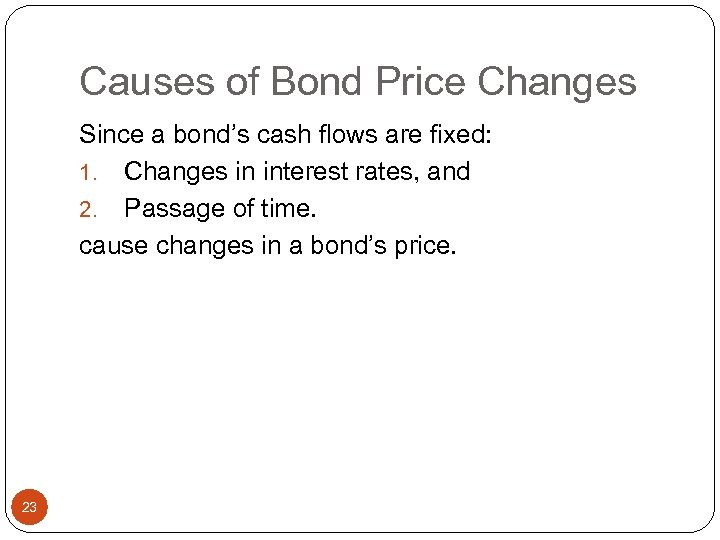Causes of Bond Price Changes Since a bond's cash flows are fixed: 1. Changes