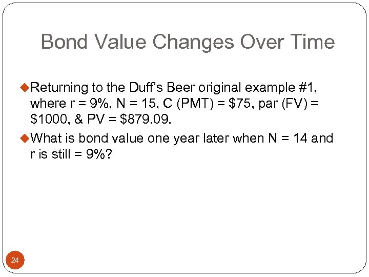 Bond Value Changes Over Time u. Returning to the Duff's Beer original example #1,