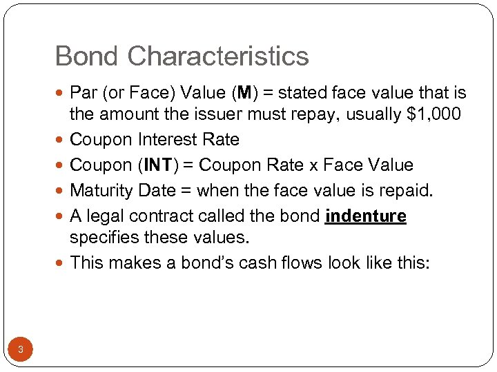 Bond Characteristics Par (or Face) Value (M) = stated face value that is 3