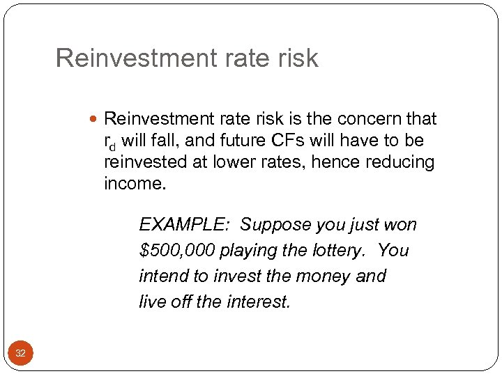 Reinvestment rate risk is the concern that rd will fall, and future CFs will