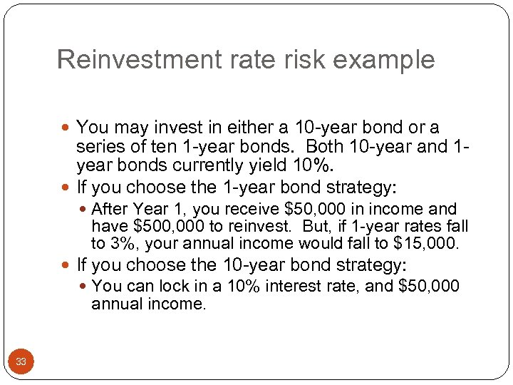 Reinvestment rate risk example You may invest in either a 10 -year bond or