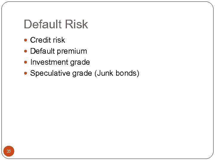 Default Risk Credit risk Default premium Investment grade Speculative grade (Junk bonds) 35
