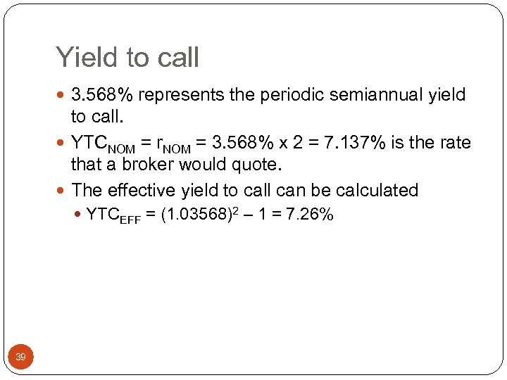 Yield to call 3. 568% represents the periodic semiannual yield to call. YTCNOM =