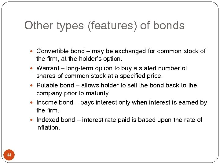 Other types (features) of bonds Convertible bond – may be exchanged for common stock