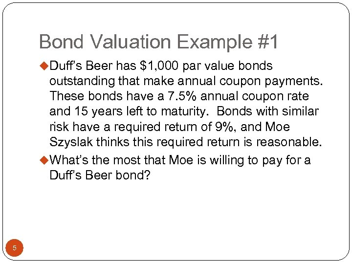 Bond Valuation Example #1 u. Duff's Beer has $1, 000 par value bonds outstanding