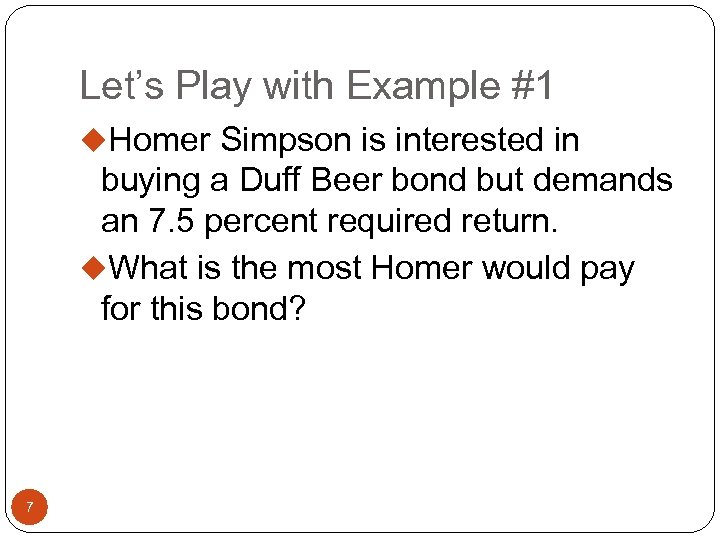 Let's Play with Example #1 u. Homer Simpson is interested in buying a Duff