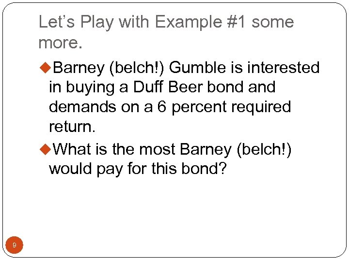 Let's Play with Example #1 some more. u. Barney (belch!) Gumble is interested in