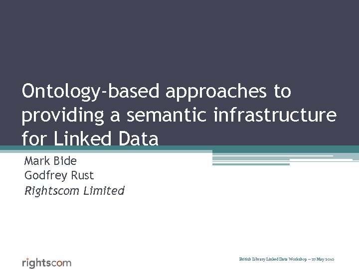 Ontology-based approaches to providing a semantic infrastructure for Linked Data Mark Bide Godfrey Rust
