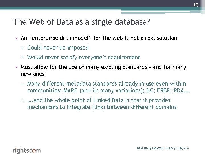 "15 The Web of Data as a single database? • An ""enterprise data model"""