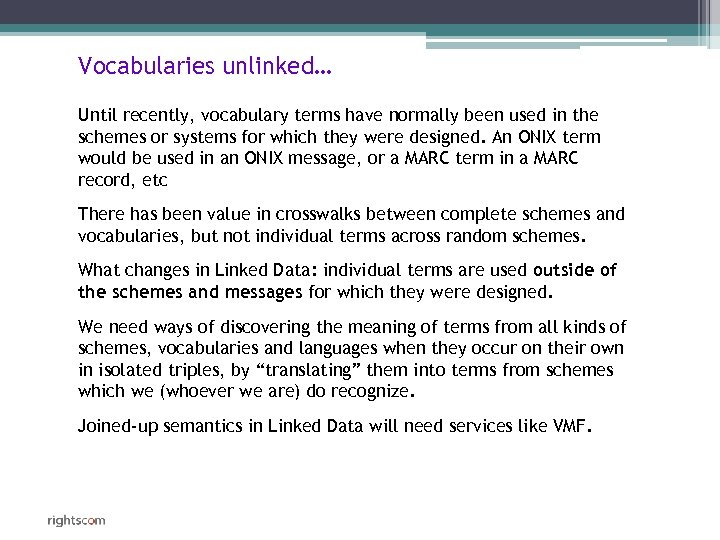 Vocabularies unlinked… Until recently, vocabulary terms have normally been used in the schemes or