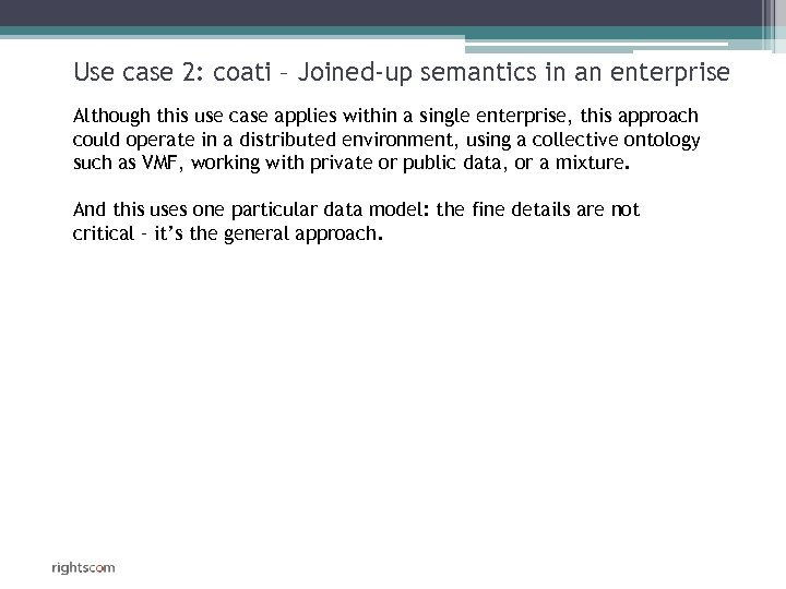 Use case 2: coati – Joined-up semantics in an enterprise Although this use case
