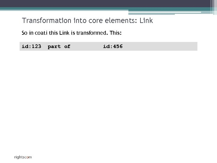 Transformation into core elements: Link So in coati this Link is transformed. This: id: