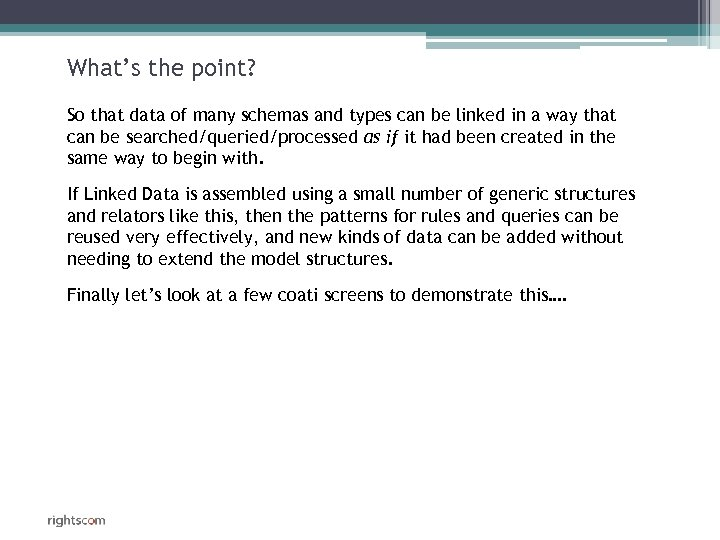 What's the point? So that data of many schemas and types can be linked