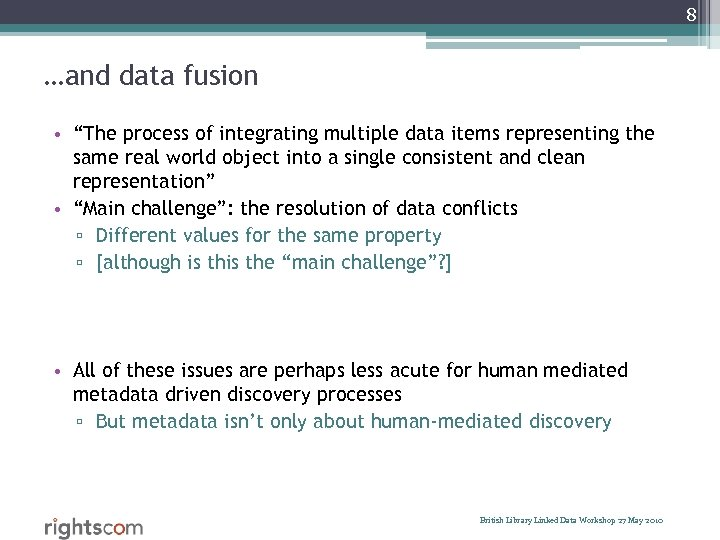 "8 …and data fusion • ""The process of integrating multiple data items representing the"