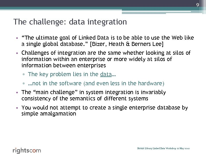 "9 The challenge: data integration • ""The ultimate goal of Linked Data is to"