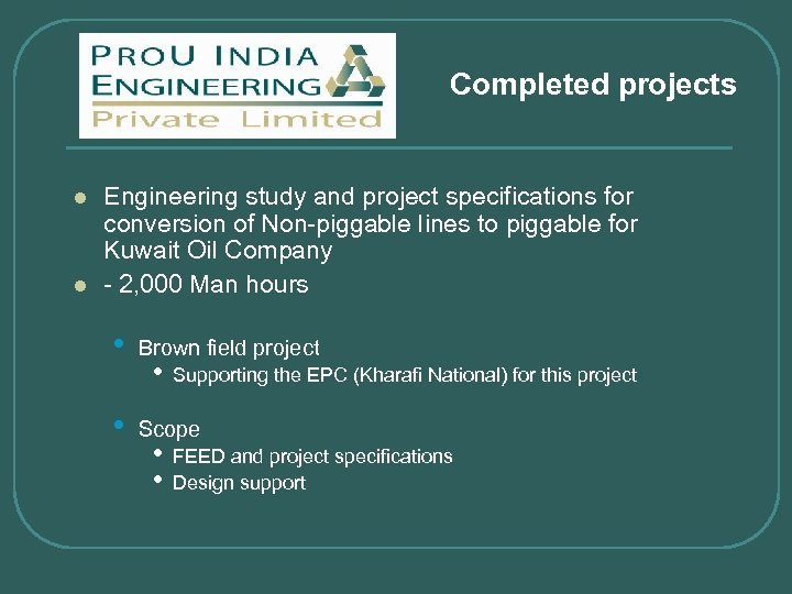 Completed projects l l Engineering study and project specifications for conversion of Non-piggable lines