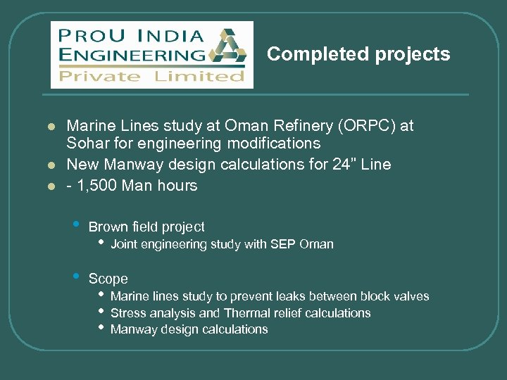 Completed projects l l l Marine Lines study at Oman Refinery (ORPC) at Sohar