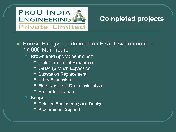Completed projects l Burren Energy - Turkmenistan Field Development – 17, 000 Man hours