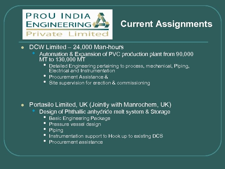 Current Assignments l DCW Limited – 24, 000 Man-hours • Automation & Expansion of