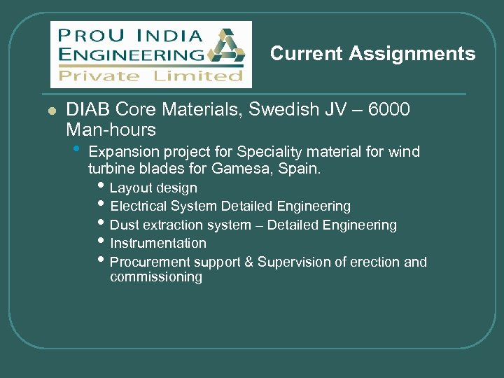 Current Assignments l DIAB Core Materials, Swedish JV – 6000 Man-hours • Expansion project