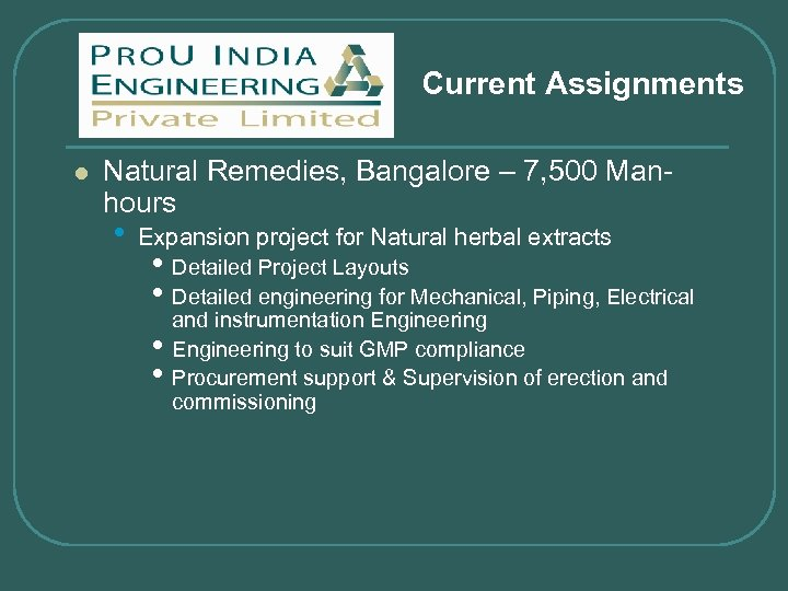 Current Assignments l Natural Remedies, Bangalore – 7, 500 Manhours • Expansion project for