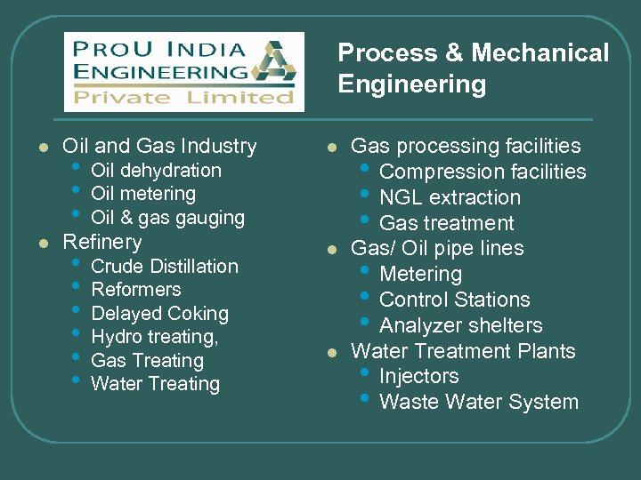 Process & Mechanical Engineering l l Oil and Gas Industry • • • Oil