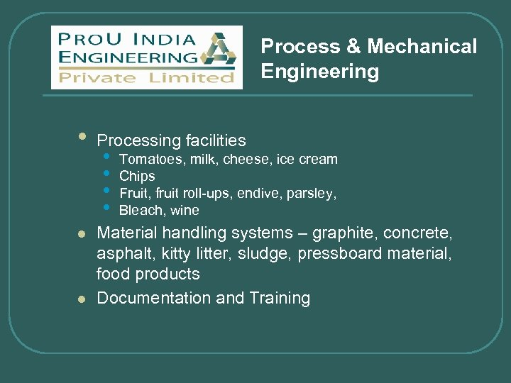 Process & Mechanical Engineering • l l Processing facilities • • Tomatoes, milk, cheese,