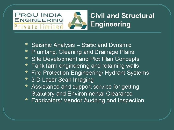 Civil and Structural Engineering • • Seismic Analysis – Static and Dynamic Plumbing, Cleaning