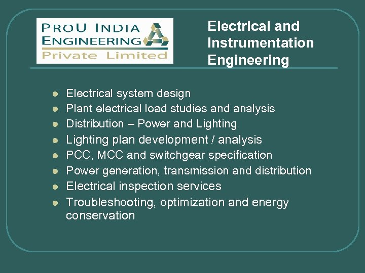 Electrical and Instrumentation Engineering l l l l Electrical system design Plant electrical load