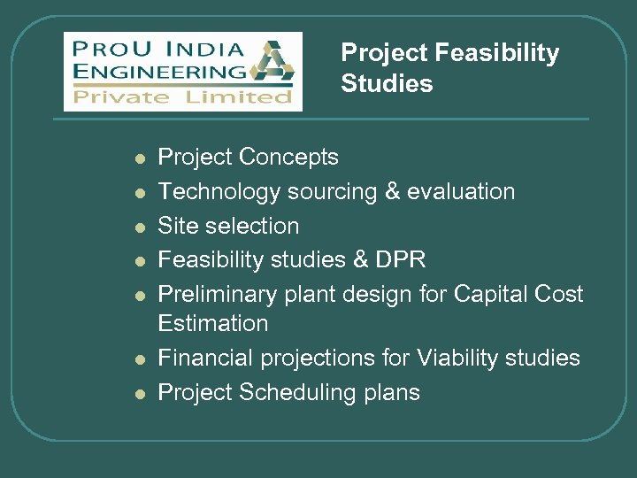 Project Feasibility Studies l l l l Project Concepts Technology sourcing & evaluation Site