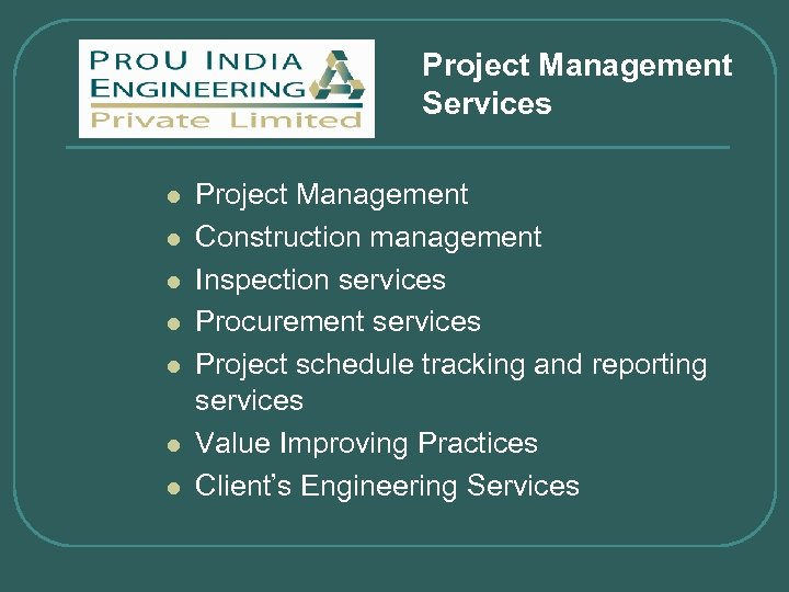 Project Management Services l l l l Project Management Construction management Inspection services Procurement
